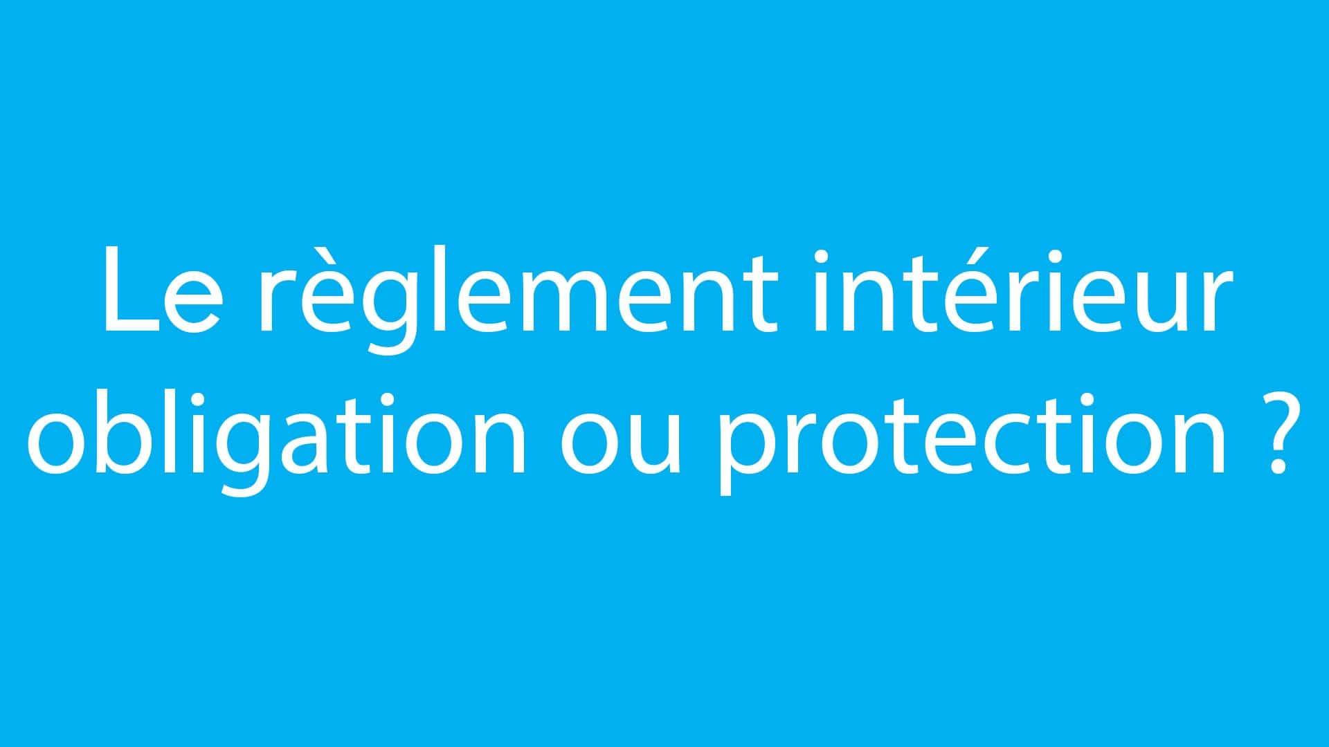Le r glement int rieur obligation ou protection easy for Le reglement interieur